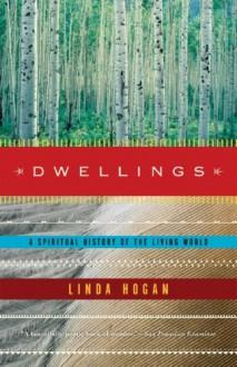 Dwellings: A Spiritual History of the Living World - Linda Hogan