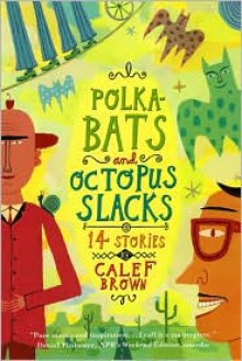 Polkabats and Octopus Slacks: 14 Stories - Calef Brown