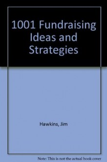 1001 Fundraising Ideas and Strategies: For charity and other not-for-profit groups in Canada - Jim Hawkins