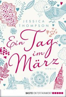 Ein Tag im März: Roman (German Edition) - Jessica Thompson, Dietmar Schmidt