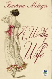 A Worthy Wife - Barbara Metzger