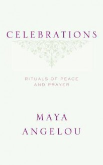 Celebrations: Rituals of Peace and Prayer - Maya Angelou