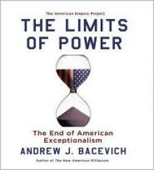 The Limits of Power: The End of American Exceptionalism - Andrew J. Bacevich, Eric Conger