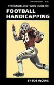 The Gambling Times Guide to Football Handicapping - Bob McCune