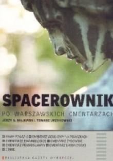 Spacerownik po warszawskich cmentarzach - Jerzy S. Majewski,Tomasz Urzykowski