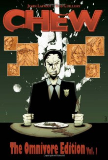 Chew: The Omnivore Edition, Vol. 1 - John Layman,Rob Guillory