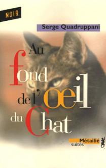 Au fond de l'œil du chat - Serge Quadruppani