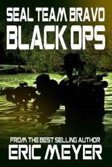 Seal Team Bravo: Black Ops - Eric Meyer
