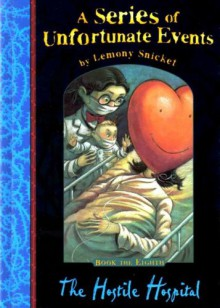The Hostile Hospital - Brett Helquist, Lemony Snicket