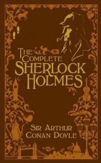 Complete Sherlock Holmes, The (Barnes & Noble Leatherbound Classics) by Arthur Conan Doyle on 21/06/2011 unknown edition - Arthur Conan Doyle