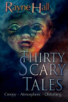 Thirty Scary Tales - Rayne Hall,Xteve Abanto,Jamie Chapman