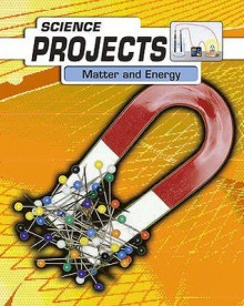 Matter And Energy (Science Projects) (Science Projects) - Patty Whitehouse
