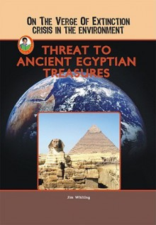 Threat to Ancient Egyptian Treasures (On the Verge of Extinction: Crisis in the Environment) (Robbie Readers) - Jim Whiting