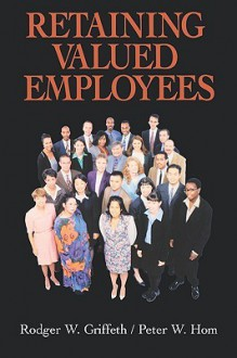 Retaining Valued Employees - Rodger W. Griffeth, Peter W. Hom