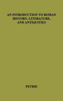 An Introduction To Roman History, Literature, And Antiquities - Alexander Petrie