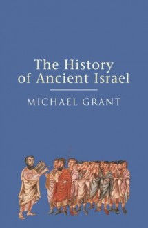 The History of Ancient Israel - Michael Grant