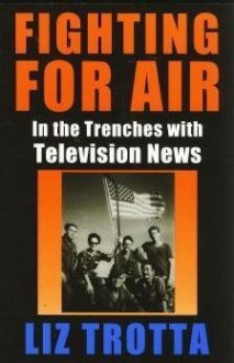 Fighting for Air: In the Trenches with Television News - Liz Trotta