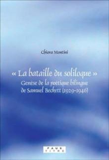 La Bataille Du Soliloque: Genese de La Poetique Bilingue de Samuel Beckett (1929-1946) - Chiara Montini