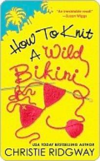 How to Knit a Wild Bikini (Malibu and Ewe #1) - Christie Ridgway
