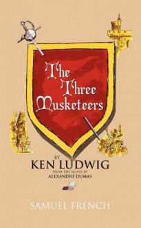 Three Musketeers, The - Ken Ludwig, Alexandre Dumas