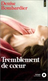 Tremblement Du Coeur - Denise Bombardier