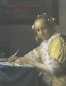 Human Connections In The Age Of Vermeer - Arthur K. Wheelock Jr., Danielle H.A.C. Lokin