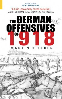 The German Offensive of 1918 - Martin Kitchen