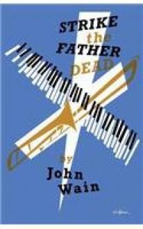 Strike the Father Dead - John Wain
