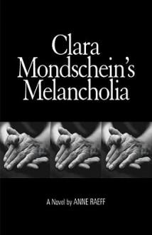 Clara Mondschein's Melancholia - Anne Raeff