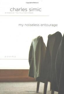 My Noiseless Entourage - Charles Simic