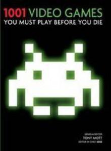 1001 Video Games You Must Play Before You Die - Tony Mott, Adrian Tierney-Jones