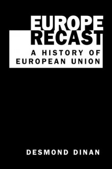 Europe Recast Europe Recast: A History of European Union a History of European Union - Desmond Dinan