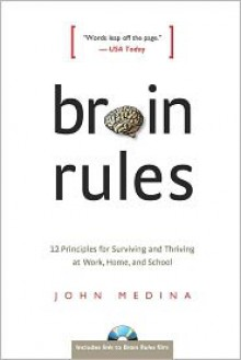 Brain Rules: 12 Principles for Surviving and Thriving at Work, Home, and School - John Medina