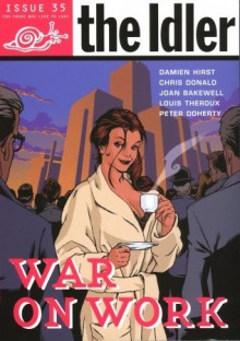 The Idler 35 : War on Work - Tom Hodgkinson, Damien Hirst, Chris Donald, Joan Bakewell, Louis Theroux, Peter Doherty