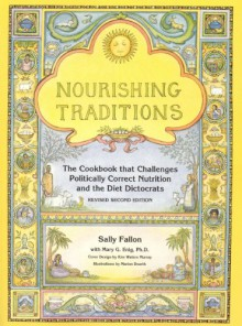 Nourishing Traditions: The Cookbook That Challenges Politically Correct Nutritio - Sally Fallon