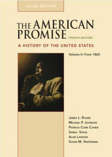 The American Promise: A History of the United States (Value Edition), Vol. II - James L. Roark, Michael P. Johnson, Patricia Cline Cohen, Sarah Stage, Alan Lawson, Susan M. Hartmann