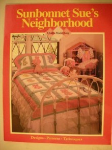 Sunbonnet Sue's Neighborhood (Quilts Made Easy; Designs; Patterns; Techniques) - Susan Ramey Cleveland