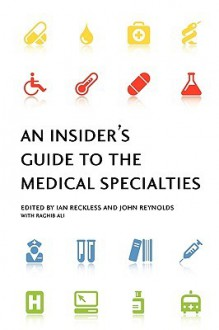 An Insider's Guide to the Medical Specialties - Ian Reckless, Ian Reckless
