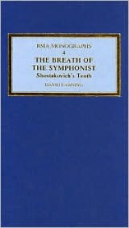 The Breath of the Symphonist: Shostakovich's Tenth (Royal Musical Association Monographs, Vol 4) (Royal Musical Association Monographs, Vol 4) (Royal Musical Association Monographs) - David Fanning