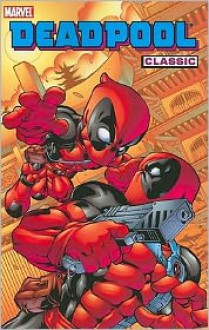 Deadpool Classic, Vol. 5 - Joe Cooper,James Felder,Scott McDaniel,Joe Kelly,Pete Woods