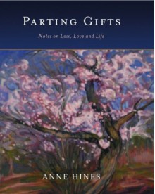 Parting Gifts: Notes on Loss, Love and Life - Anne Hines