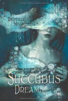 Succubus Dreams: Verlangen ist ihre stärkste Waffe - Richelle Mead, Alfons Winkelmann