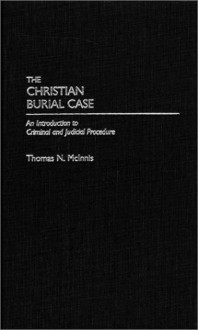 The Christian Burial Case: An Introduction to Criminal and Judicial Procedure - Thomas N. McInnis