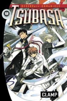 Tsubasa: RESERVoir CHRoNiCLE, Vol. 12 - CLAMP, William Flanagan
