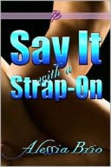Say It with a Strap-On - Alessia Brio