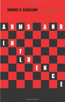 Arms and Influence: With a New Preface and Afterword - Thomas C. Schelling