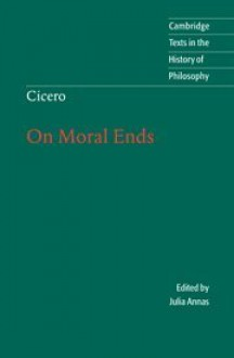 Cicero: On Moral Ends (Cambridge Texts in the History of Philosophy) - Marcus Tullius Cicero, Raphael Woolf, Julia Annas