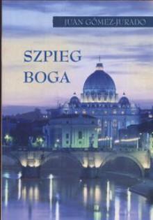 Szpieg Boga - Juan Gomez-Jurado, Kaja Rupocińska