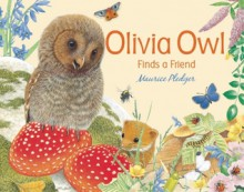 Olivia Owl Finds a Friend - Maurice Pledger
