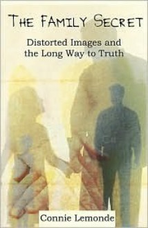 The Family Secret: Distorted Images And the Long Way to Truth - Connie Lemonde
